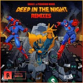 Snails & Pegboard Nerds – Deep In The Night (Barely Alive Remix)